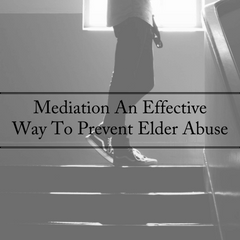 Mediation an Effective Way to Prevent Elder Abuse