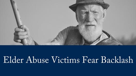 Elder Abuse Victims Fear Backlash