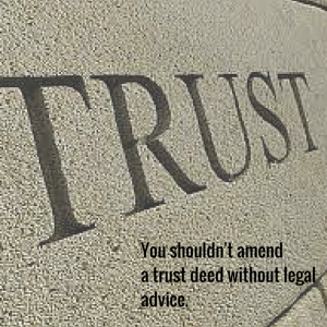 You shouldn't amend a trust deed without