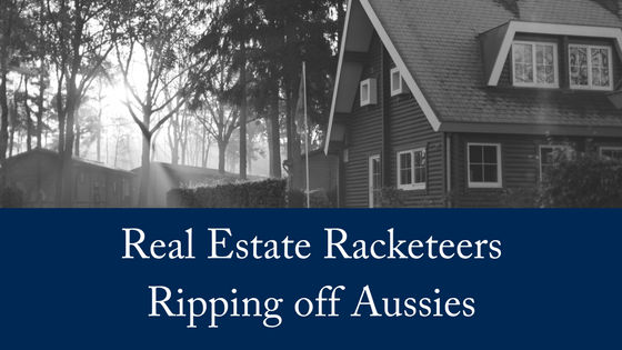 Real Estate Racketeers Ripping Off Aussies