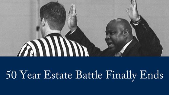 50 Year Estate Battle Finally Ends
