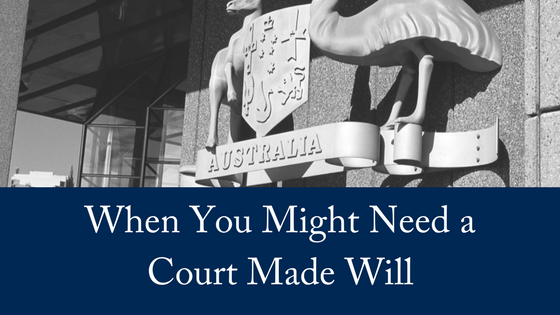 When You Might Need a Court Made Will