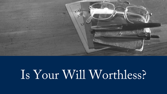 Worthless Will: How Can It Happen?