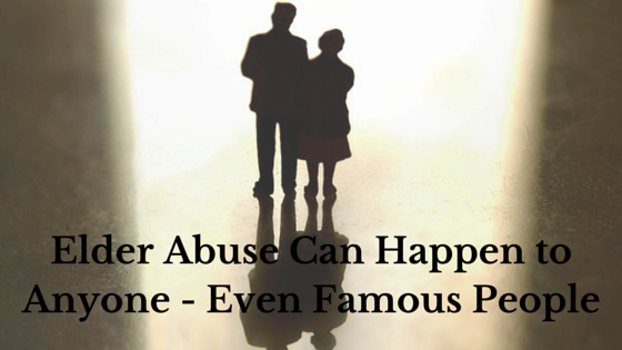 Elder Abuse Can Happen to Anyone – Even Famous People
