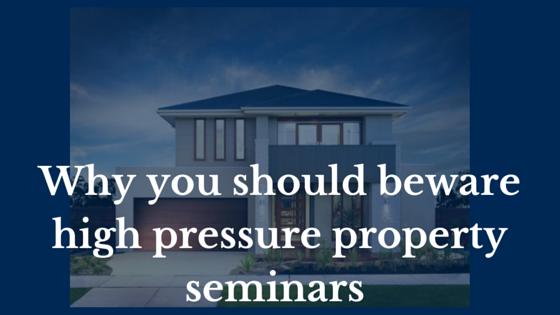 Beware of High Pressure Property Seminars