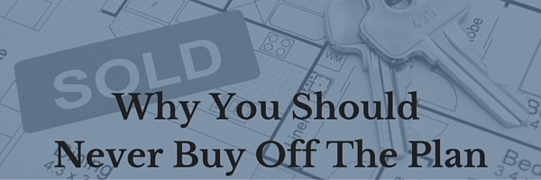 Why You Should Never Buy Off The Plan