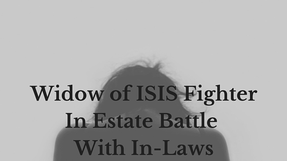 Bride of ISIS fighter In Estate Battle With In-Laws