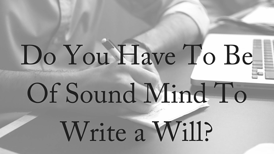Do You Have to Be of Sound Mind to Write a Will?