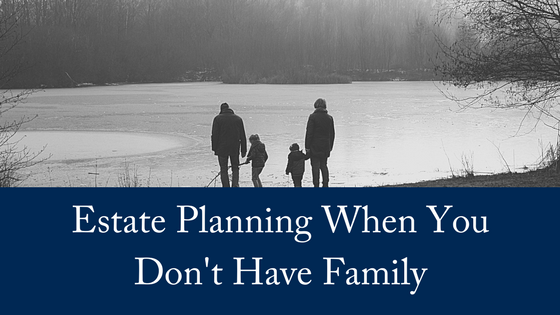 Estate Planning When You Don't Have Family