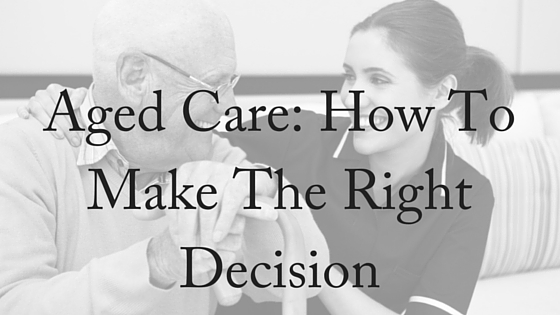 Aged Care- How To Make The Right Decision