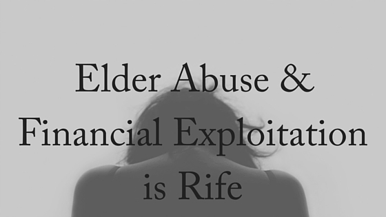 Elder Abuse & Financial Exploitation is Rife