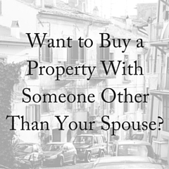 Want to Purchase a Property With Someone Other Than Your Spouse?