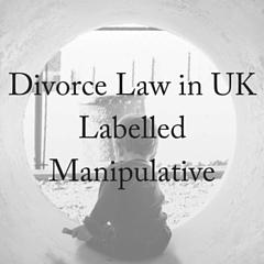Divorce Law in UK Labelled Manipulative (1)