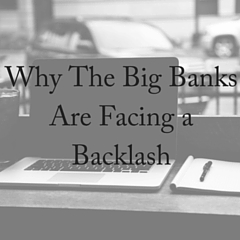 Why the Big Banks Are Facing a Backlash