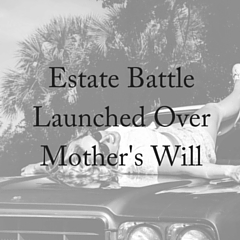 Estate Battle Launched Over Mother's Will