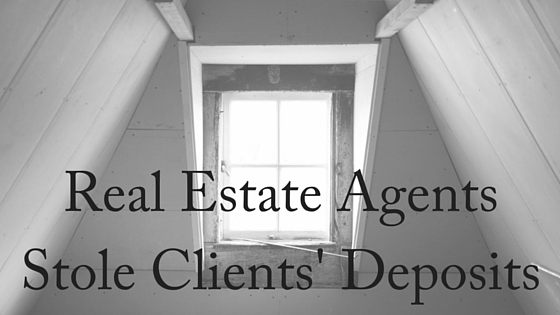 Real Estate Agents Stole Clients' Deposits