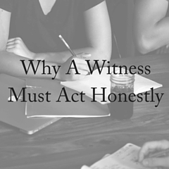 Why a Witness Must Act Honestly