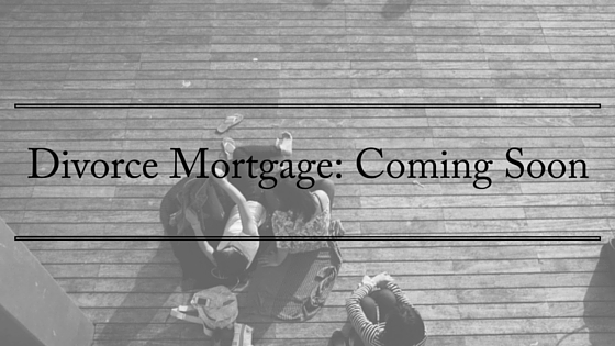 Divorce Mortgage- Coming Soon