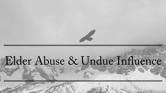 Elder Abuse & Undue influence