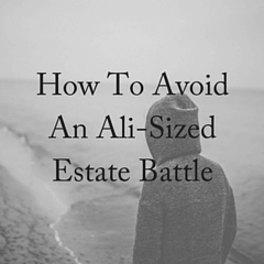 How To Avoid An Ali-Sized Estate Battle