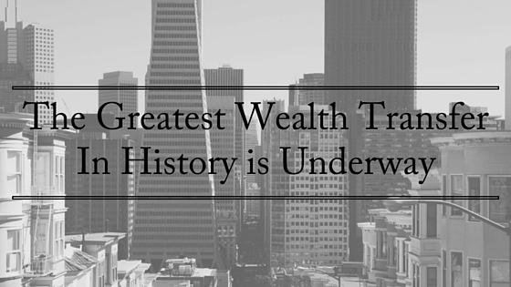 The Greatest Wealth TransferIn History is Underway