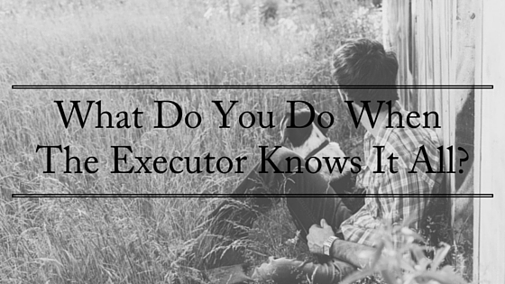 What Do You Do When The Executor Knows It All- (1)