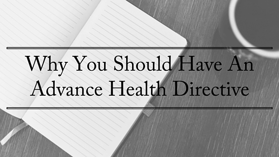 Why You Should Have An Advance Health Directive
