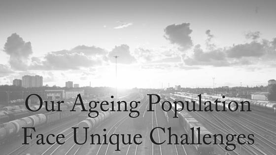 Our Ageing Population Face Unique Challenges