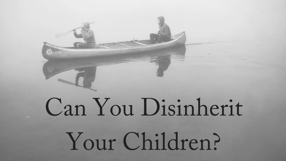 Can You Disinherit Your Children-