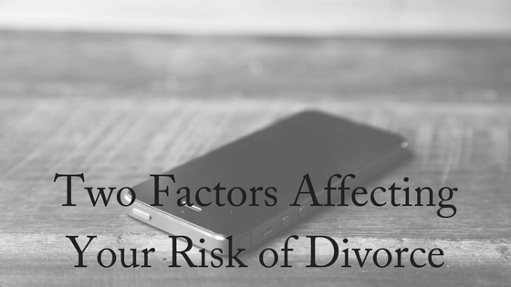 Two Factors Affecting Your Risk of Divorce