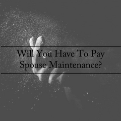 Will You Have To Pay Spouse Maintenance?