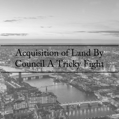 Acquisition of Land By Council a Tricky Fight