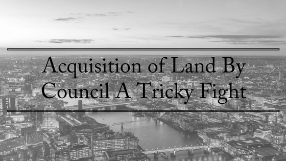 acquisition-of-land-bycouncil-a-tricky-fight