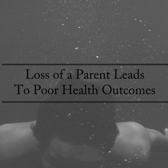 Loss of A Parent  Can Lead to Poor Health Outcomes