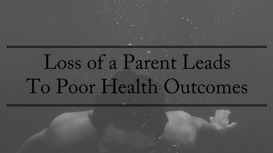 loss-of-a-parent-leads-to-poor-health-outcomes