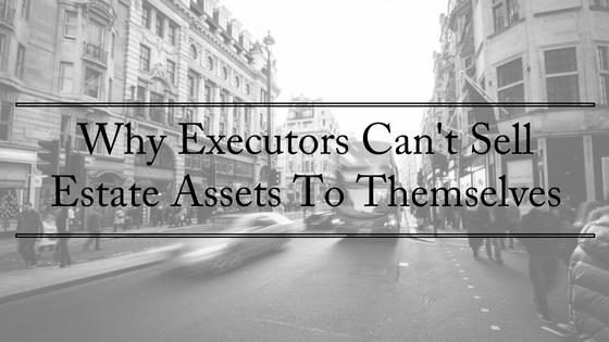 why-executors-cant-sellestate-assets-to-themselves