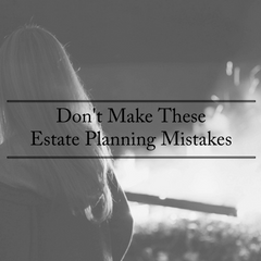 Don't Make These Estate Planning Mistakes