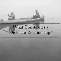 What Constitutes a De Facto Relationship?