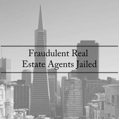 Fraudulent Real Estate Agents Jailed