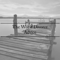 The Worst Divorce Advice Ever Given