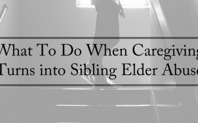 What To Do When Caregiving Turns Into Sibling Elder Abuse