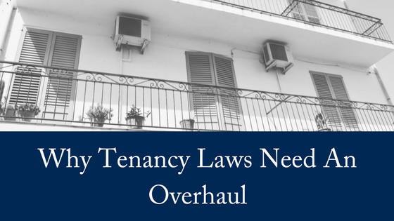 Why Our Tenancy Laws Need An Overhaul