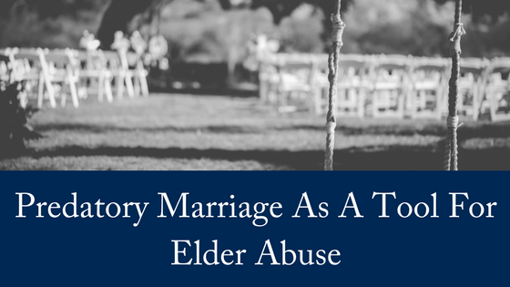 Predatory Marriage As A Tool For Elder Abuse