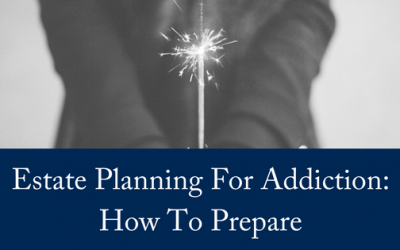 Estate Planning For Addiction: How To Prepare