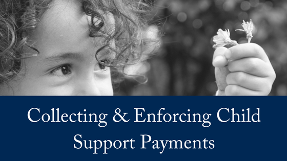 Collecting & Enforcing Child Support Payments