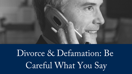 Defamation and Divorce: Be Careful What You Say