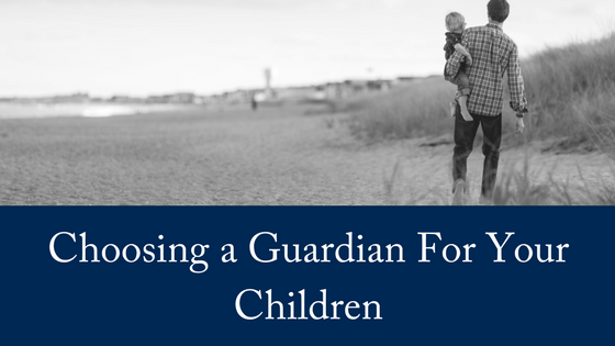 Choosing A Guardian For Your Children