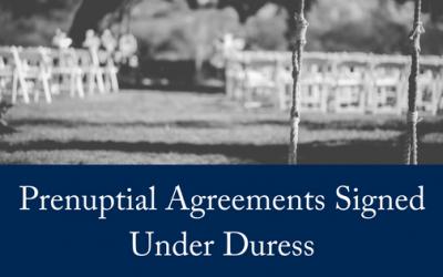 Prenuptial Agreements Signed Under Duress