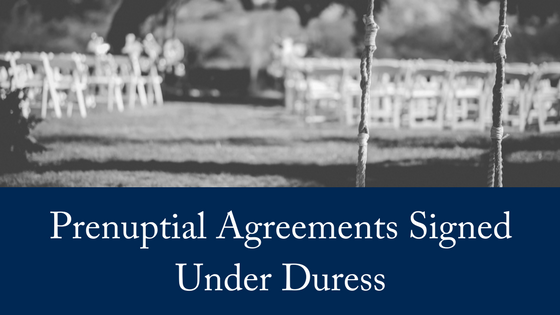 Prenuptial Agreements Signed Under Duress
