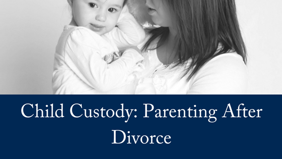 Child Custody: Parenting After Divorce